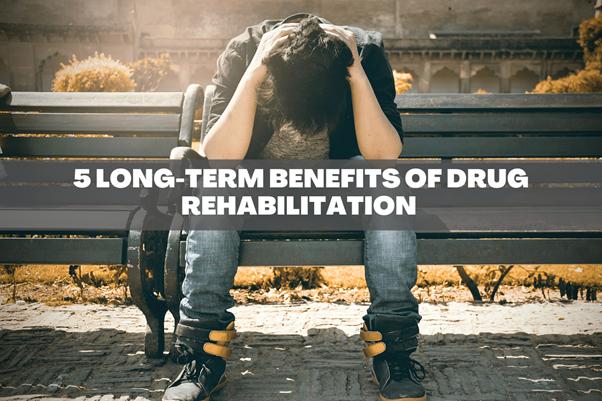 Benefits of Drug Rehabilitation